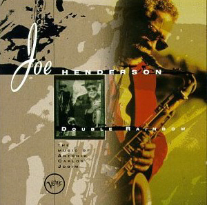 Joe Henderson / Double Rainbow: The Music of Antonio Carlos Jobim