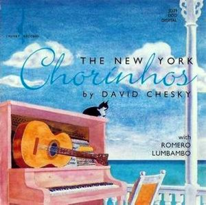 David Chesky With Romero Lumbambo / The New York Chorinhos