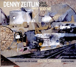 Denny Zeitlin / Early Wayne - Explorations Of Classic Wayne Shorter Compositions (DIGI-PAK)