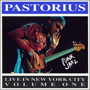 Jaco Pastorius / Live In New York City, Vol. 1: Punk Jazz