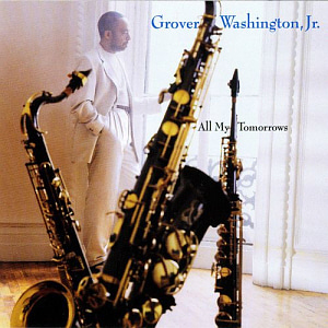 Grover Washington Jr. / All My Tomorrows