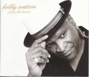 Bobby Watson / From The Heart