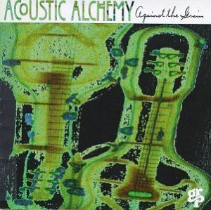Acoustic Alchemy / Against The Grain