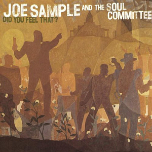 Joe Sample & The Soul Committee / Did You Feel That?