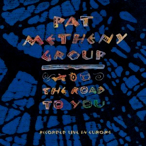 Pat Metheny Group / The Road to You: Recorded Live in Europe