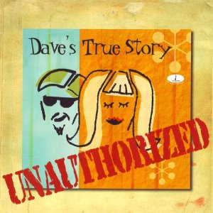 Dave's True Story / Unauthorized