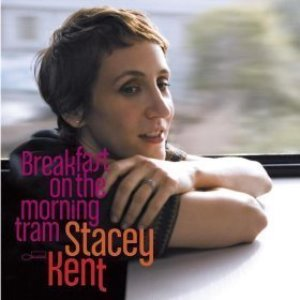 Stacey Kent / Breakfast On The Morning Tram