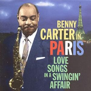 Benny Carter / Benny Carter In Paris - Love Songs In A Swingin' Affair