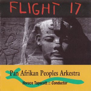 Pan Afrikan Peoples Arkestra Conductor Horace Tapscott / Flight 17