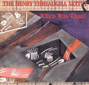 Henry Threadgill Sextet / When Was That?
