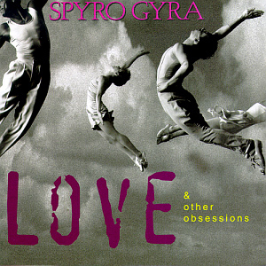 Spyro Gyra / Love & Other Obsessions