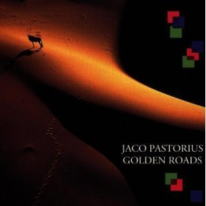 Jaco Pastorius / Golden Roads