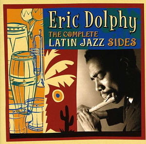 Eric Dolphy / The Complete Latin Jazz Sides