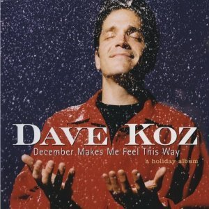 Dave Koz / December Makes Me Feel This