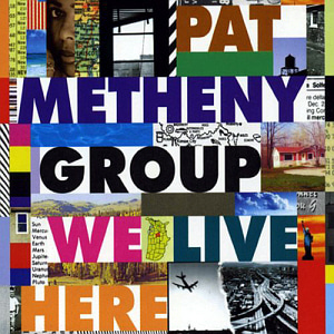 Pat Metheny Group / We Live Here