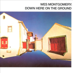 Wes Montgomery / Down Here On The Ground