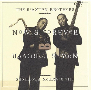 Braxton Brothers / Now & Forever