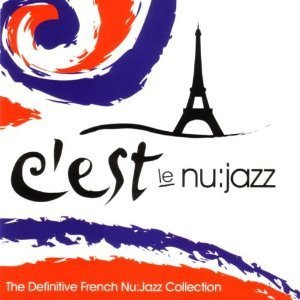 V.A. / C'Est Le Nu:Jazz - The Definitive French Nu:Jazz Collection